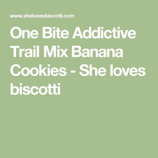 One Bite Addictive Trail Mix Banana Cookies - She loves biscotti