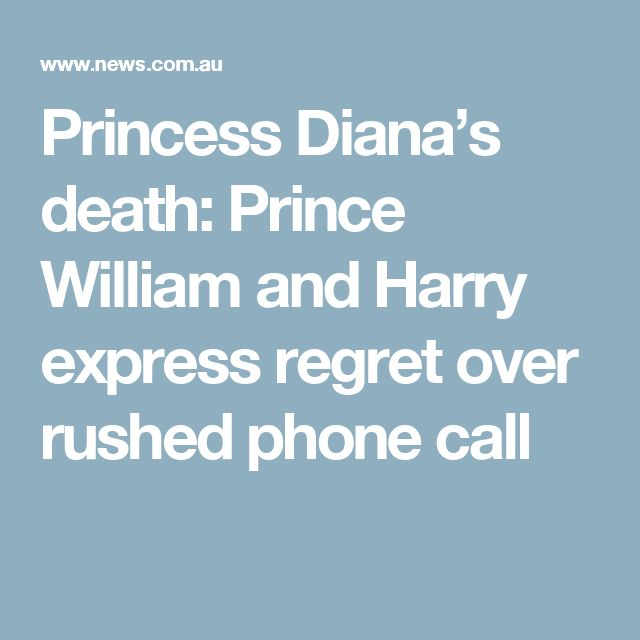 Princess Diana's death: Prince William and Harry express regret over rushed phone call