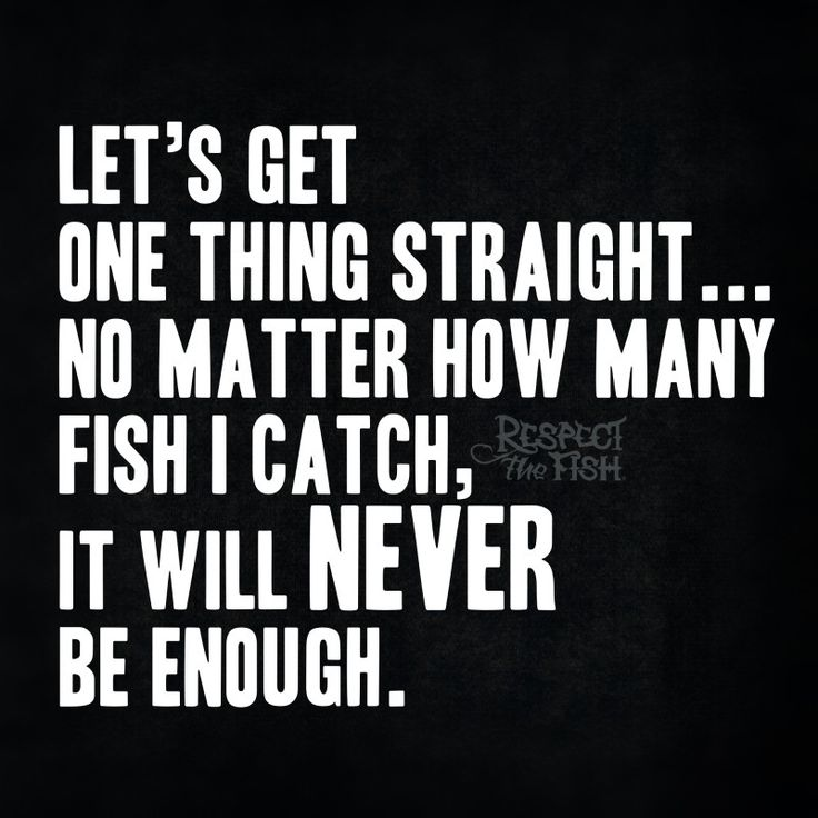 Never Enough Fish. For more original #fishing posts by #respectthefish, be sure to visit respectthefish.com.