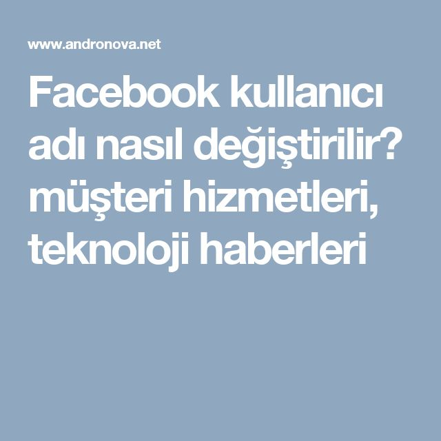Facebook kullanıcı adı nasıl değiştirilir? müşteri hizmetleri, teknoloji haberleri