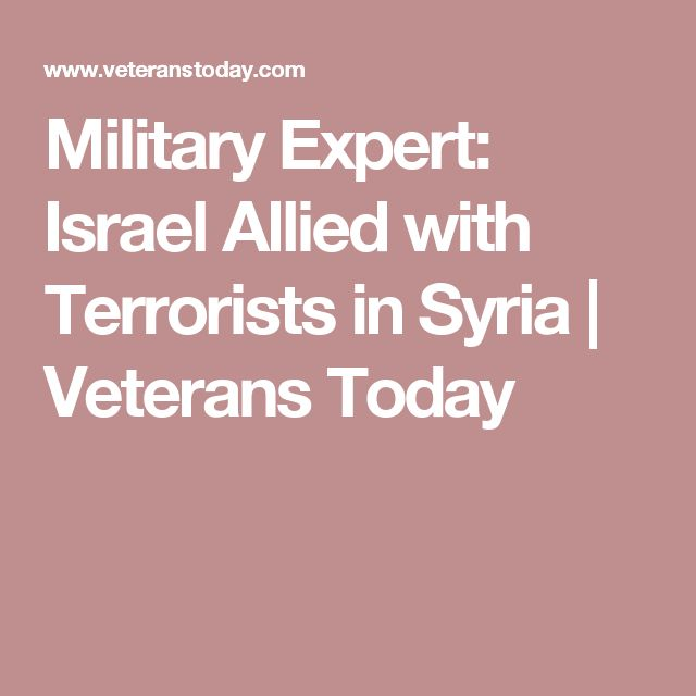Military Expert: Israel Allied with Terrorists in Syria | Veterans Today