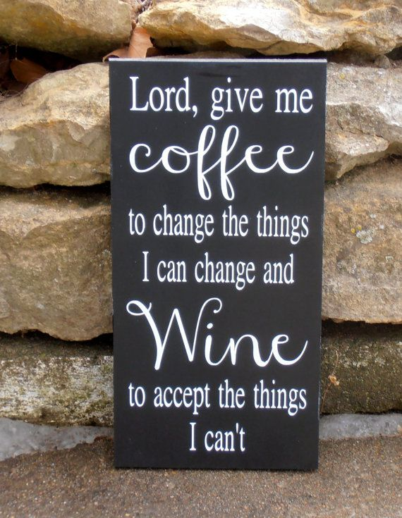Items similar to Lord give me the Coffee to change the things I can change and Wine to accept the things I can't wood sign sign kitchen wall hanging on Etsy