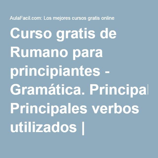 Curso gratis de Rumano para principiantes - Gramática. Principales verbos utilizados | AulaFacil.com: Los mejores cursos gratis online