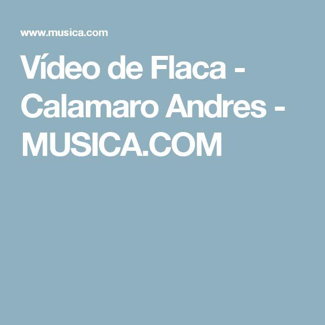 Vídeo de Flaca - Calamaro Andres - MUSICA.COM