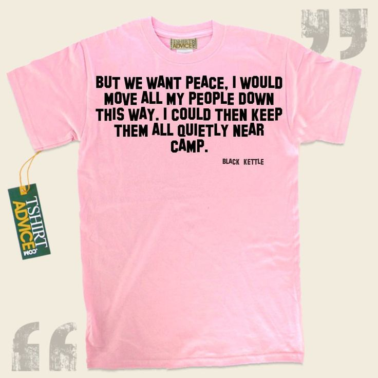 But we want peace, I would move all my people down this way. I could then keep them all quietly near camp.-Black Kettle This unique  quotes top  won't go out of style. We supply popular  reference tshirts ,  words of intelligence tshirts ,  philosophy t-shirts , as well as  literature t... - http://www.tshirtadvice.com/black-kettle-t-shirts-but-we-want-wisdom-tshirts/