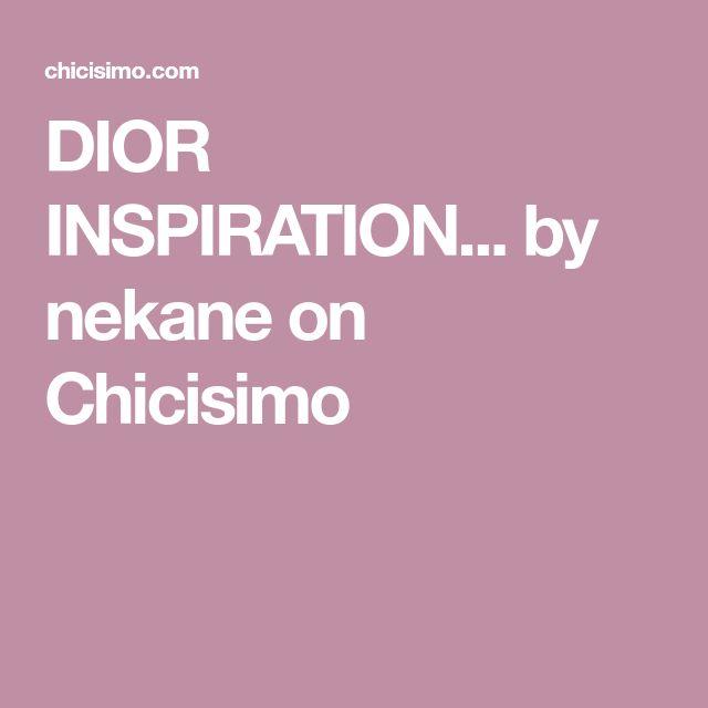 DIOR INSPIRATION... by nekane on Chicisimo