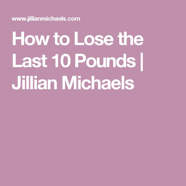 How to Lose the Last 10 Pounds  | Jillian Michaels