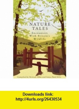Nature Tales Encounters with Britains Wildlife (9781907642210) Michael Allen, Sonya Patel Ellis, Sir David Attenborough , ISBN-10: 1907642218  , ISBN-13: 978-1907642210 ,  , tutorials , pdf , ebook , torrent , downloads , rapidshare , filesonic , hotfile , megaupload , fileserve