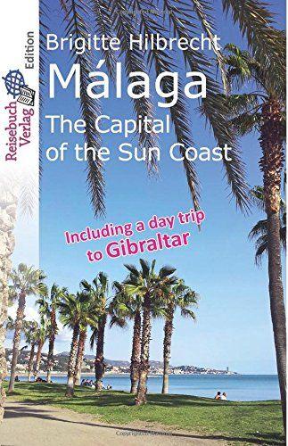 Málaga: The Capital of the Sun Coast by Brigitte Hilbrecht https://www.amazon.co.uk/dp/1533288097/ref=cm_sw_r_pi_dp_rSDuxbPSW2P0S