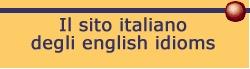 TalkItEasy, il dizionario degli idiomi inglesi, è dedicato a chi vuol comprendere e parlare meglio la lingua inglese, utilizzando le espressioni e gli idiomi inglesi più in uso... Talkiteasy: say it by English idioms!