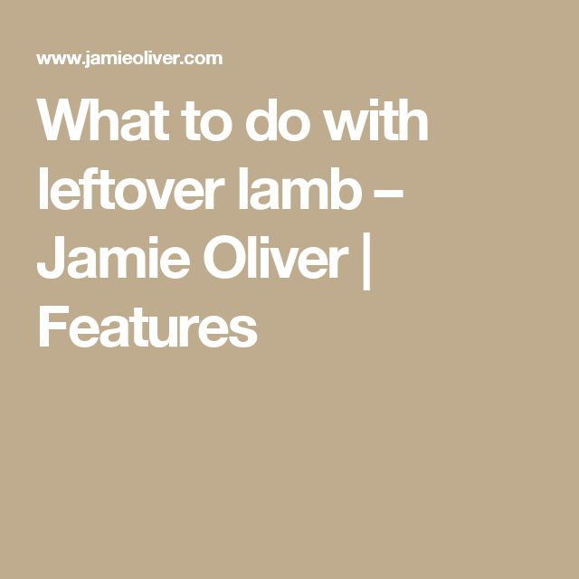 What to do with leftover lamb – Jamie Oliver   Features