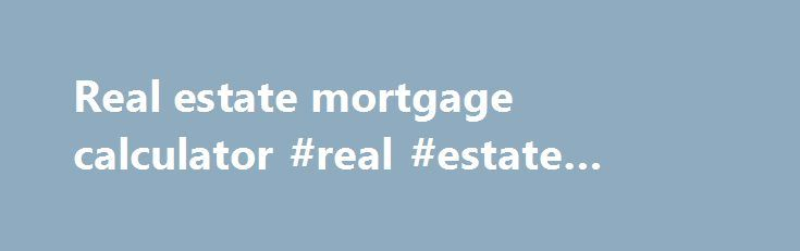 Real estate mortgage calculator #real #estate #licence http://real-estate.remmont.com/real-estate-mortgage-calculator-real-estate-licence/  #real estate mortgage calculator # Home Financing Calculator Household Income Required (Down Payment set for minimum of 5% of Purchase Price) 10 % is the mode of 5 Year Major Bank Rates and should be used under normal 5% down programs. (See Notes ) The Household Income Required figure of $ 32,902 is the minimum… Read More »The post Real estate mortgage…