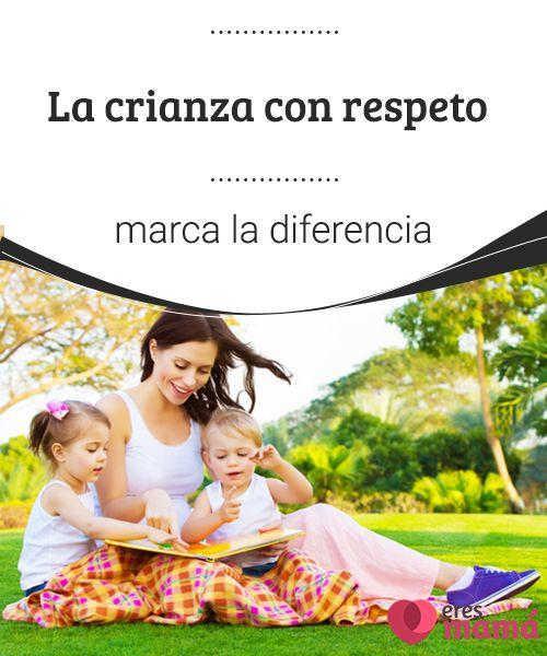La crianza con respeto marca la diferencia La crianza con respeto exalta la necesidad que tiene un bebé de sentir el calor de sus padres, tal y como los seres más primitivos acunan a sus crías.