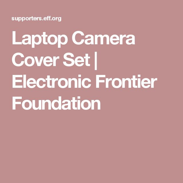 Laptop Camera Cover Set | Electronic Frontier Foundation