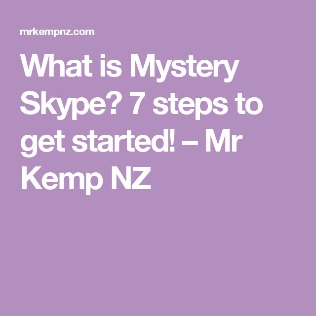 What is Mystery Skype? 7 steps to get started! – Mr Kemp NZ