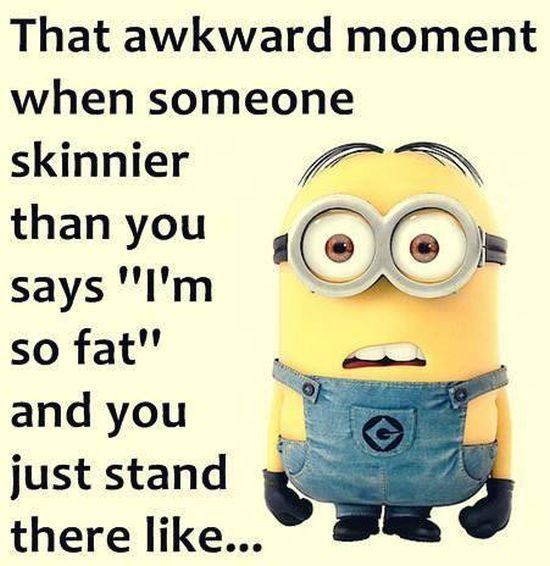 """That awkward moment when someone skinnier than you says """"I'm so fat"""" and you just stand there like... x"""