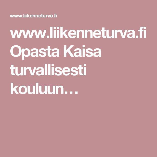 www.liikenneturva.fi Opasta Kaisa turvallisesti kouluun…