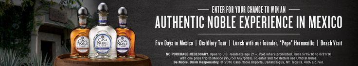 I just entered the Casa Noble Sweepstakes! Enter by 8/31/16 for a chance to win a trip for 2 to Mexico!