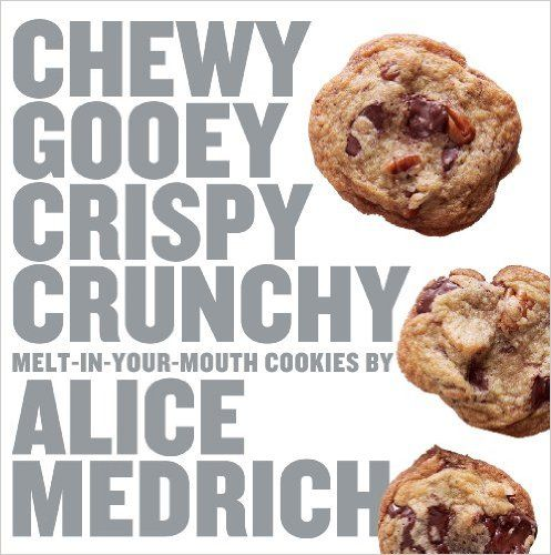 Chewy Gooey Crispy Crunchy Melt-in-Your-Mouth Cookies by Alice Medrich: Alice Medrich: 0791243653978: Amazon.com: Books