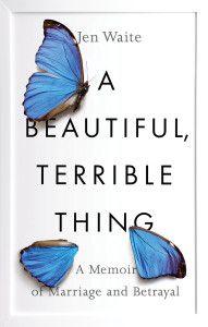 A Beautiful Terrible Thing - My husband's secret double life   Jen Waite