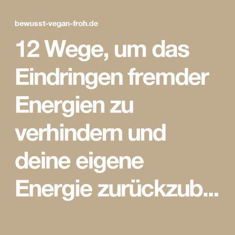 12 Wege, um das Eindringen fremder Energien zu verhindern und deine eigene Energ…