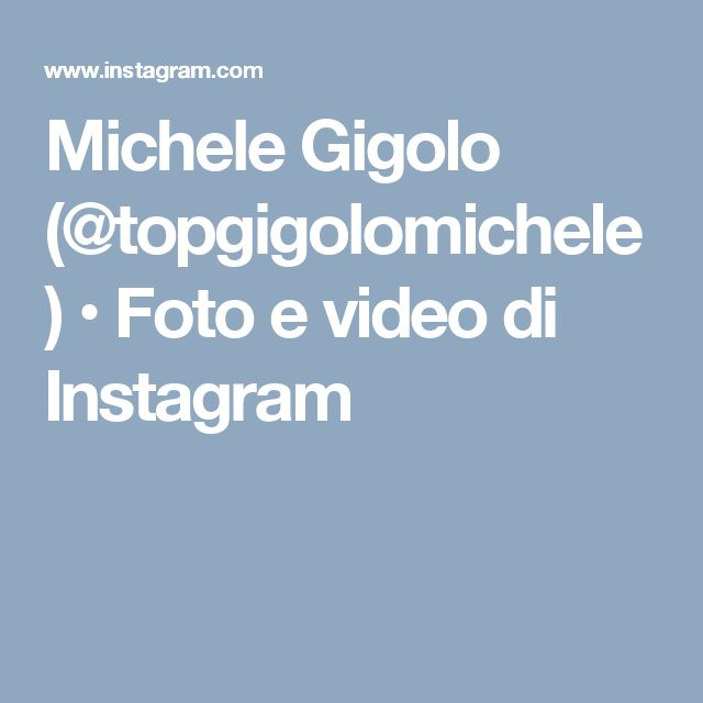 Michele Gigolo (@topgigolomichele) • Foto e video di Instagram