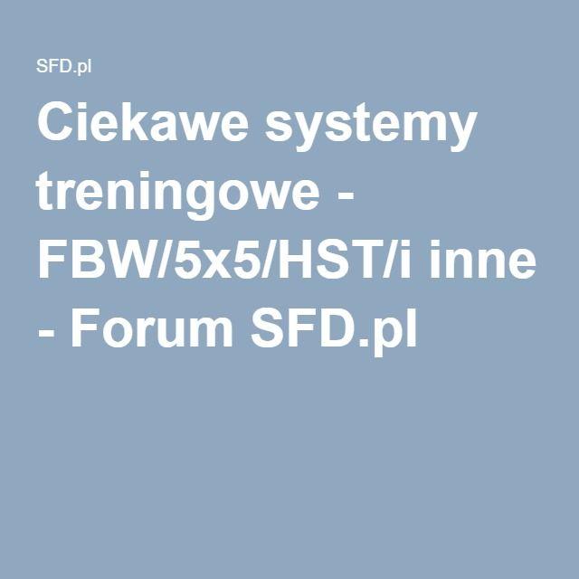 Ciekawe systemy treningowe - FBW/5x5/HST/i inne - Forum SFD.pl