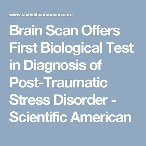 Brain Scan Offers First Biological Test in Diagnosis of Post-Traumatic Stress Disorder - Scientific American