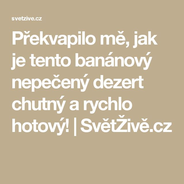 Překvapilo mě, jak je tento banánový nepečený dezert chutný a rychlo hotový! | SvětŽivě.cz