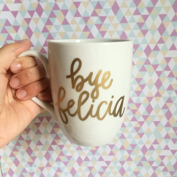 Bye Felicia // Handwritten Coffee Mug by EverydayCalligraphy