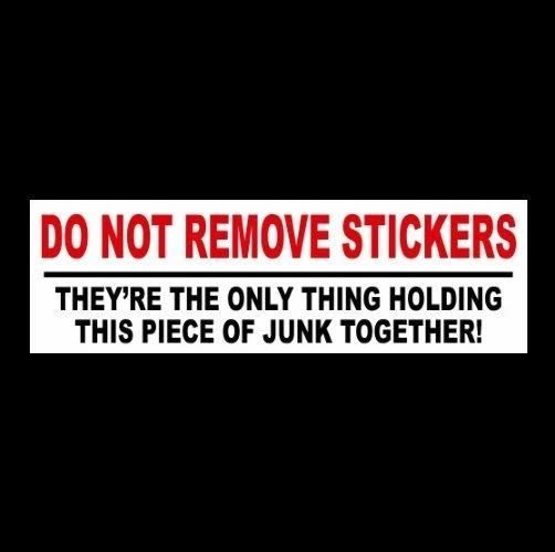 """Funny """"DO NOT REMOVE STICKERS"""" jalopy BUMPER STICKER junker decal, old car truck #Unbranded"""