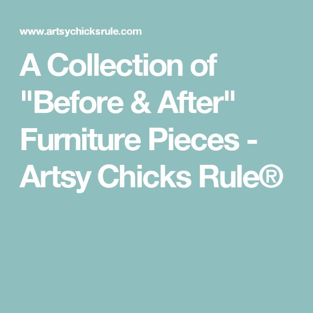 """A Collection of """"Before & After"""" Furniture Pieces - Artsy Chicks Rule®"""