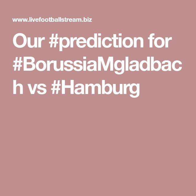 Our #prediction for #BorussiaMgladbach vs #Hamburg