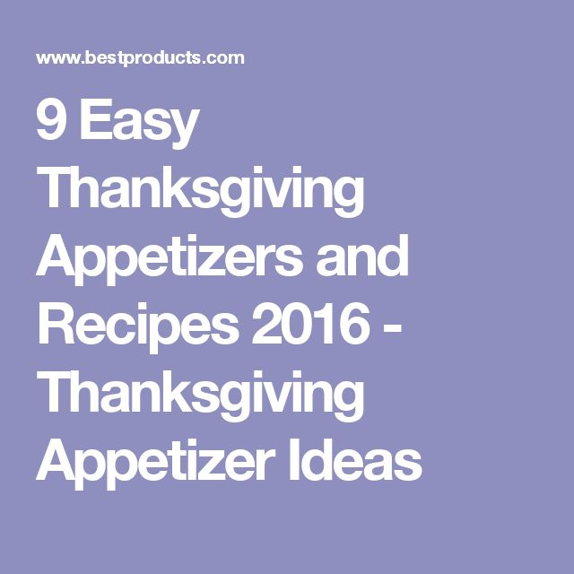 9 Easy Thanksgiving Appetizers and Recipes 2016 - Thanksgiving Appetizer Ideas