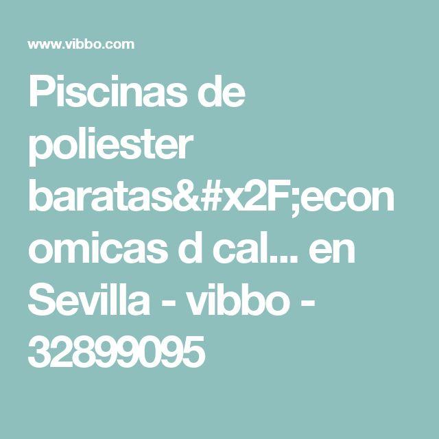 Piscinas de poliester baratas/economicas d cal... en Sevilla - vibbo  - 32899095