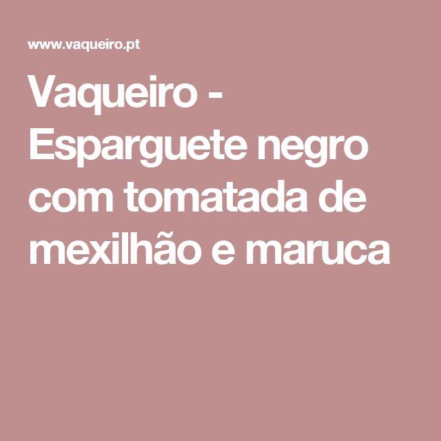 Vaqueiro - Esparguete negro com tomatada de mexilhão e maruca