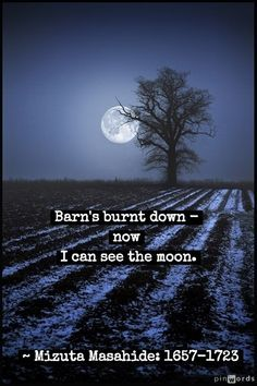 Barn burned down  but now I can see the moon as in there