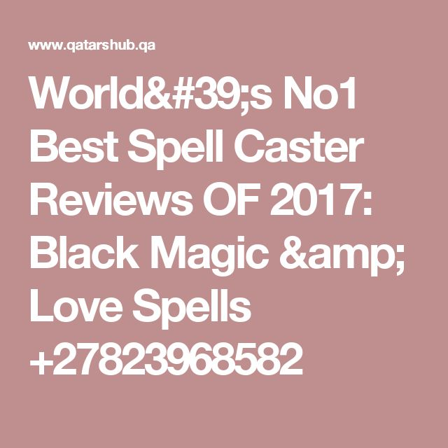 World's No1 Best Spell Caster Reviews OF 2017: Black Magic & Love Spells +27823968582
