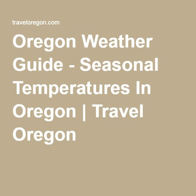 Oregon Weather Guide - Seasonal Temperatures In Oregon | Travel Oregon