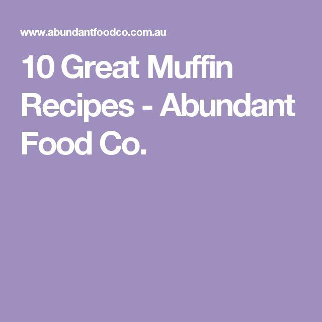 10 Great Muffin Recipes - Abundant Food Co.
