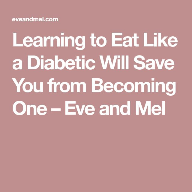 Learning to Eat Like a Diabetic Will Save You from Becoming One – Eve and Mel