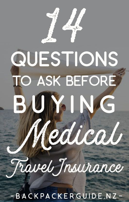 14 Questions To Ask Before Buying Medical Travel Insurance