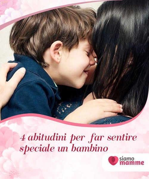 4 abitudini per far sentire speciale un bambino   Guardarlo, #parlargli, interessarsi al suo mondo: scoprite come far sentire #speciale un #bambino seguendo ogni giorno quattro semplici abitudini.  #Educazione