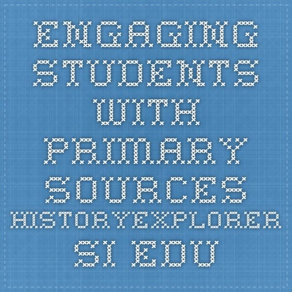 Engaging students with primary sources historyexplorer.si.edu