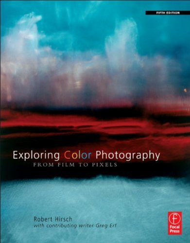 Exploring Color Photography Fifth Edition: From Film to Pixels by Robert Hirsch. $11.48. 356 pages. Publisher: Focal Press; 1 edition (February 15, 2011). Author: Robert Hirsch