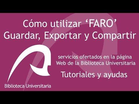 FARO: GUADAR, EXPORTAR Y COMPATIR (2017). Este tutorial te muestra como guardar, exportar o compartir los resultados que hayas localizado utilizando Faro, el descubridor de información académica y científica de la Biblioteca Universitaria.