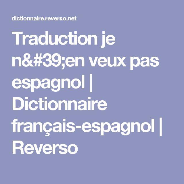 Traduction je n'en veux pas espagnol | Dictionnaire français-espagnol | Reverso