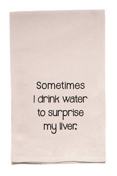 """ellembee Home """"Sometimes I Drink Water To Surprise My Liver"""" Tea Towel....inspiration"""