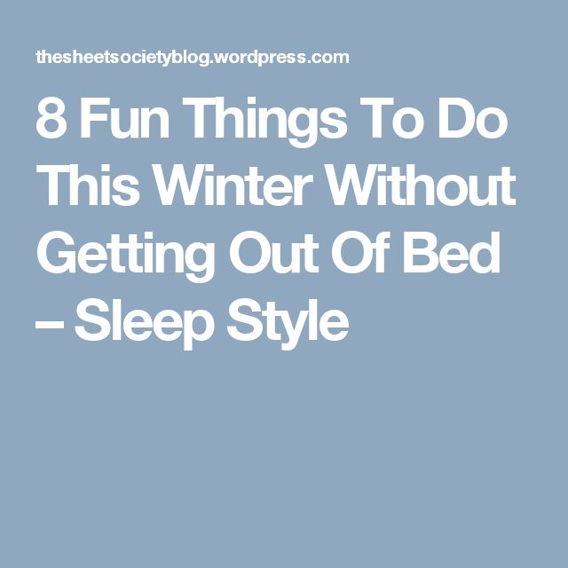 8 Fun Things To Do This Winter Without Getting Out Of Bed – Sleep Style