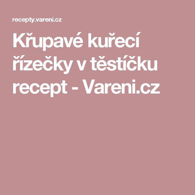 Křupavé kuřecí řízečky v těstíčku recept - Vareni.cz